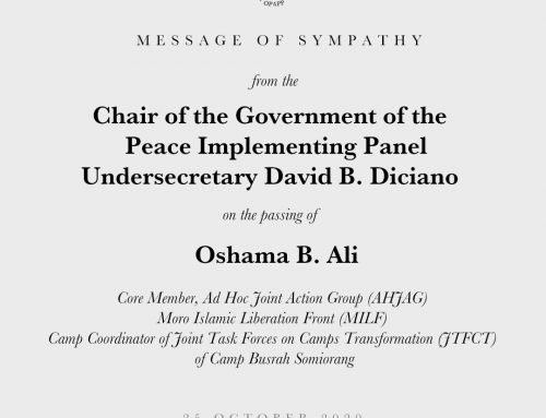 Message of Sympathy From the Chair of the Government of the Philippines Peace Implementing Panel Undersecretary David B. Diciano On the passing of Oshama B. Ali, Core Member, Ad Hoc Joint Action Group (AHJAG) Moro Islamic Liberation Front (MILF) Camp Coordinator of Joint Task Forces on Camps Transformation (JTFCT) of Camp Busrah Somiorang | 25 October 2020