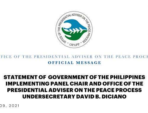 STATEMENT OF GOVERNMENT OF THE PHILIPPINES IMPLEMENTING  PANEL CHAIR AND OFFICE OF THE PRESIDENTIAL ADVISER  ON THE PEACE PROCESS UNDERSECRETARY DAVID B. DICIANO | 09 MAY 2021